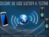 come collegare due casse bluetooth al telefono
