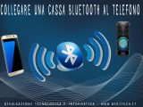 Come collegare una cassa bluetooth al telefono
