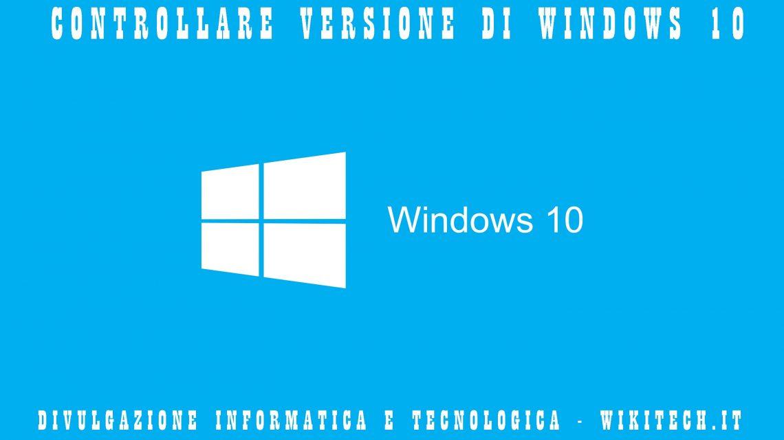 CONTROLLARE VERSIONE WINDOWS 10