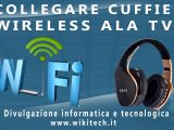 Collegare cuffie wireless alla tv