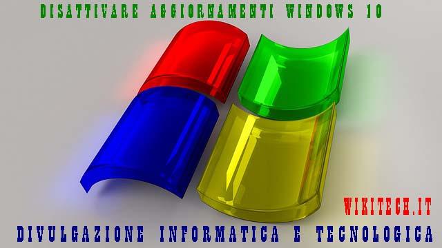 Disattivare aggiornamenti windows 10 definitivamente