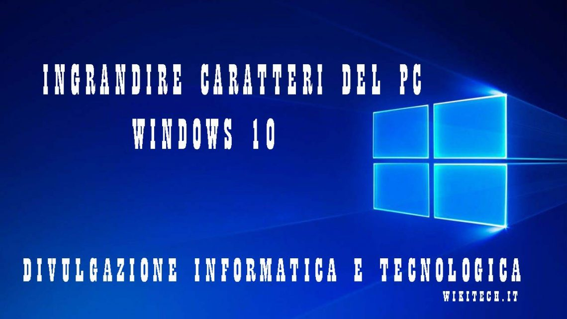 Ingrandire caratteri windows 10