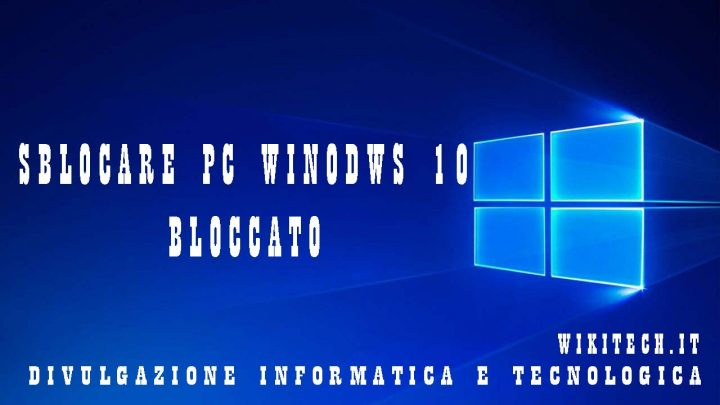 SBLOCCARE PC WINDOWS 10 BLOCCATO