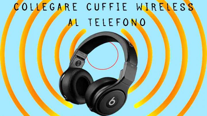 collegare cuffie wireless al telefono