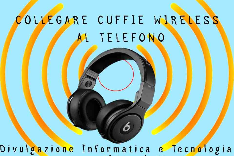 collegare cuffie wireless al telefono