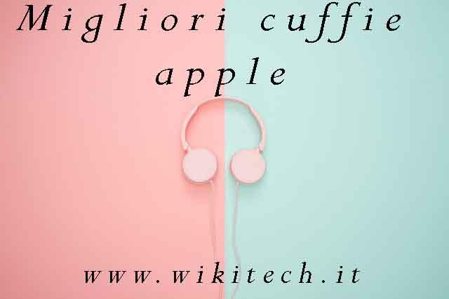 recensione migliori cuffie apple
