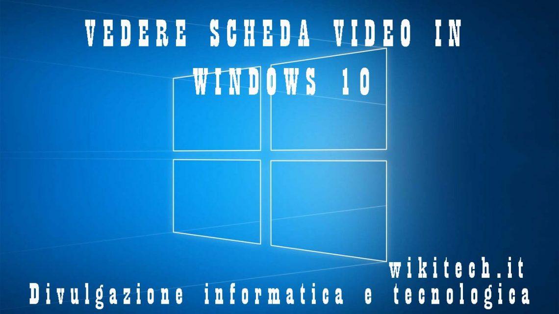 vedere scheda video in windows 10