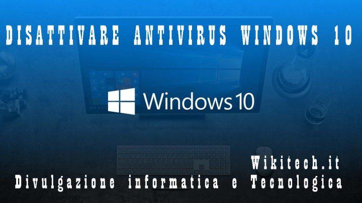 come disattivare antivirus windows 10