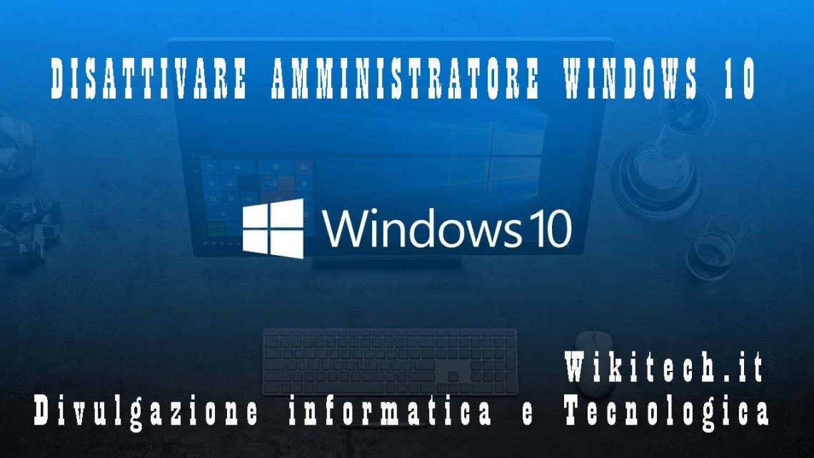 disattivare amministratore windows 10