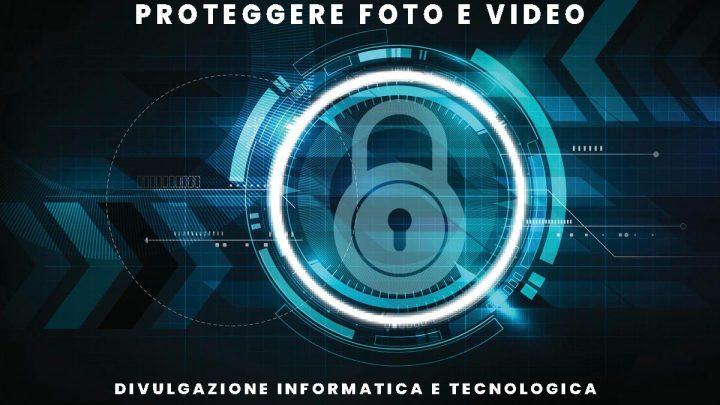 proteggere foto e video