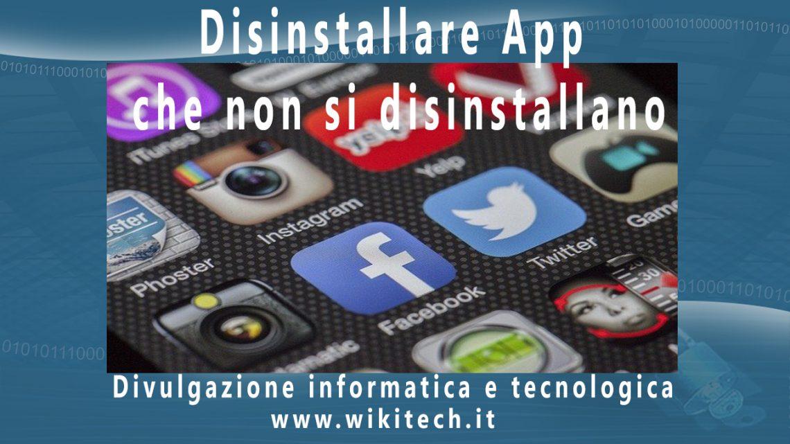 Disinstallare app che non si disinstallano